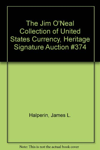 The Jim O'Neal Collection of United States Currency, Heritage Signature Auction #374