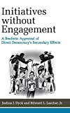 "J. Dyck and E. Lascher, ""Initiatives without Engagement: A Realistic Appraisal of Direct Democracy's Secondary Effects"" (U Michigan Press, 2019)"