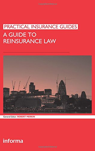 A Guide to Reinsurance Law (Practical Insurance Guides) Robert Merkin