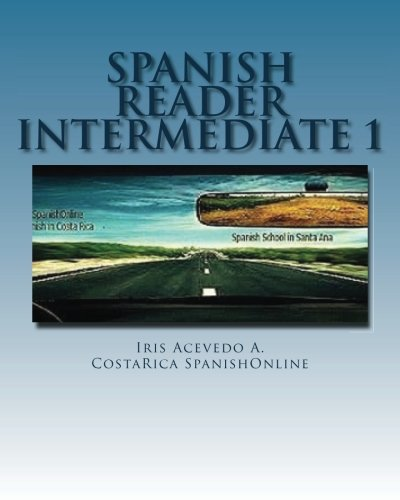 Spanish Reader Intermediate: Spanish Short Stories (Spanish Reader for Beginner, Intermediate and Advanced Students) (Spanish Edition)