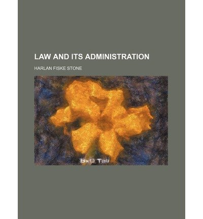 [ Law and Its Administration ] By Stone, Harlan Fiske ( Author ) [ 2012 ) [ Paperback ] ()