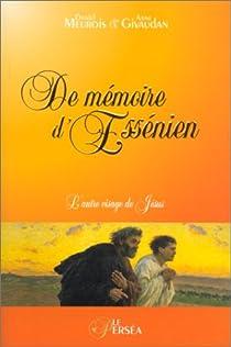 De mémoire d'Essénien : L'autre visage de Jésus par Meurois-Givaudan