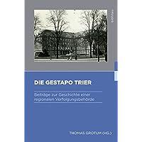 Die Gestapo Trier: Beiträge zur Geschichte einer regionalen Verfolgungsbehörde (Gestapo - Herrschaft - Terror / Studien zum nationalsozialistischen Sicherheitsapparat)