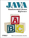 Java Fundamental Classes Reference (Java Series), Jonathan Knudsen, Mark Grand, 1565922417