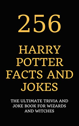 256 Harry Potter Facts and Jokes: The Ultimate Trivia and Joke Book for Wizards and Witches (Harry Potter And The Chamber Of Secrets Trivia)
