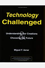 Technology Challenged: Understanding Our Creations & Choosing Our Future Paperback