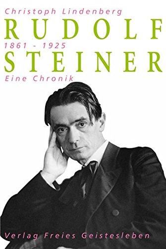Rudolf Steiner - Eine Chronik: 1861-1925