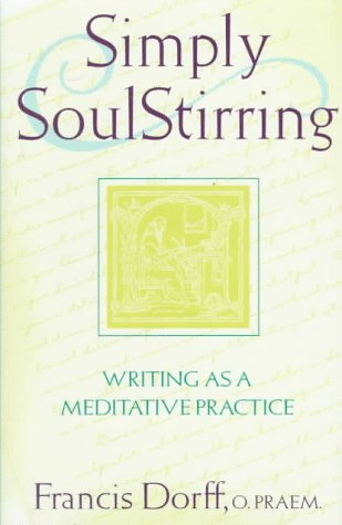 Simply SoulStirring: Writing as a Meditative Practice (Robert J. Wicks Spirituality Selections) by Paulist Pr