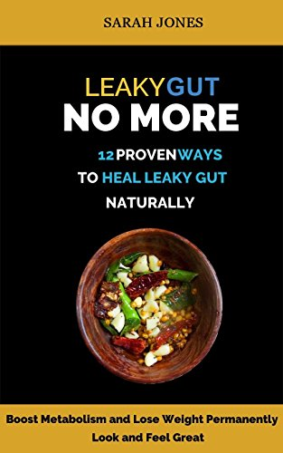 leaky-gut-no-more-12-proven-ways-to-heal-leaky-gut-naturally-boost-metabolism-lose-weight-permanentl