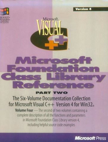 Microsoft Visual C++: Development System for Windows 95 and Windows NT Version 4 : Microsoft Foundation Class Library Reference. Part 2 (Volume 4) by Microsoft Press