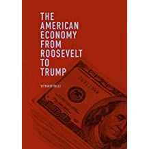 The American Economy from Roosevelt to Trump (English Edition)