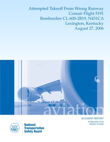 Download Aircraft Accident Report: Attempted Takeoff From Wrong Runway Comair Flight 5191 Bombardier CL-600-2B19, N431CA Lexington, Kentucky August 27, 2006 ebook