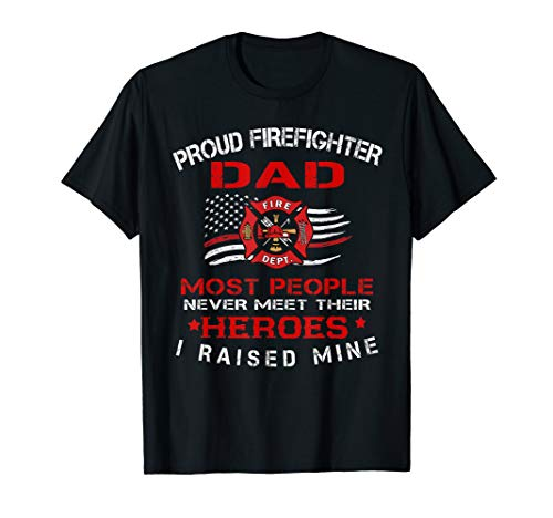 - Mens Proud Firefighter Dad Most People Never Meet Heroes Tshirt