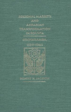 Regional Markets and Agrarian Transformation in Bolivia: Cochabamba, 1539-1960
