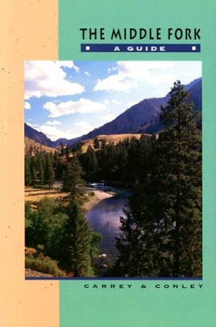 The Middle Fork: A Guide (America's Best Middle River)