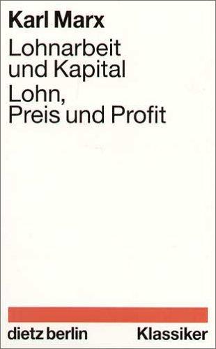 Lohnarbeit und Kapital. Lohn, Preis und Profit Taschenbuch – Februar 1998 Karl Marx Dietz Vlg Bln 3320019120 Interessenvertretung
