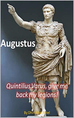 Augustus: Quintilius Varus, give me back my legions!
