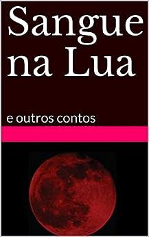 Sangue na Lua: e outros contos por [Schildt, Sheila]