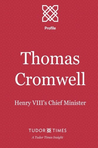 Profile Mantel - Thomas Cromwell: Henry VIII's Chief Minister (Tudor Times Insights (Profile)) (Volume 6)