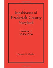 Inhabitants of Frederick County, Maryland. Volume 1: 1750-1790