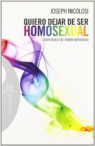 Quiero dejar de ser homosexual: Casos reales de terapia reparativa Ensayo: Amazon.es: Joseph Nicolosi, Elena Sánchez Chamizo: Libros
