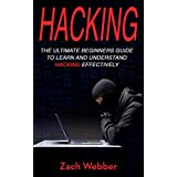 Hacking: The Ultimate Beginners Guide To Learn and Understand Hacking Effectively