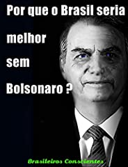 Por que o Brasil seria melhor sem Bolsonaro?