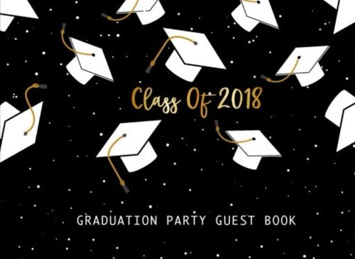 """Graduation Party Guest Book Class Of 2018: Guest Book for Graduation Parties Class Of 2018 Blank Lined, Congrats Grad Guest Book To Sign In, Party Class of 2018 Congratulatory, 150 Pages, 8.25"""" x 6"""""""