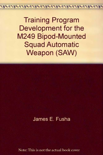 (Training Program Development for the M249 Bipod-Mounted Squad Automatic Weapon (SAW))
