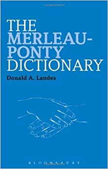 Book The Merleau-Ponty Dictionary (Continuum Philosophy Dictionaries) by Donald A. Landes (2013-08-01)