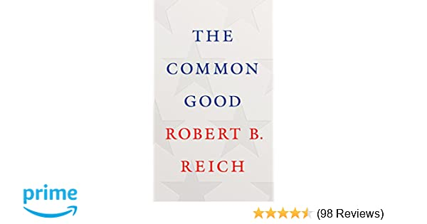 The common good robert b reich 9780525520498 amazon books fandeluxe Gallery