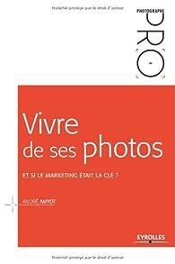 Vivre de ses photos : Et si le marketing était la clé ? par André Amyot
