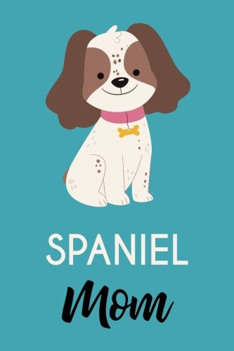 Spaniel Mom: Dog, Teal, Lightly Lined, 120 Pages, Perfect for Notes, Journaling, Mother's Day and Christmas PDF