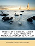 Orestes of Euripides. Edited with introd., notes and metrical appendix by N. Wedd (Greek Edition)