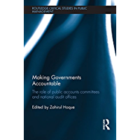 Making Governments Accountable: The Role of Public Accounts Committees and National Audit Offices (Routledge Critical…