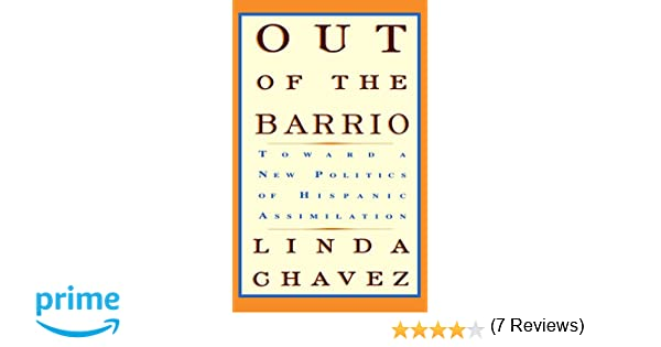 Out Of The Barrio: Toward A New Politics Of Hispanic Assimilation ...