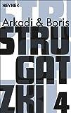 Strugatzki Gesammelte Werke 4: Fünf Romane in einem Band: Es ist schwer, ein Gott zu sein; Die dritte Zivilisation; Der Junge aus der Hölle; Fluchtversuch; Unruhe