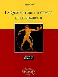 La Quadrature du cercle et le nombre Pi par André Krop