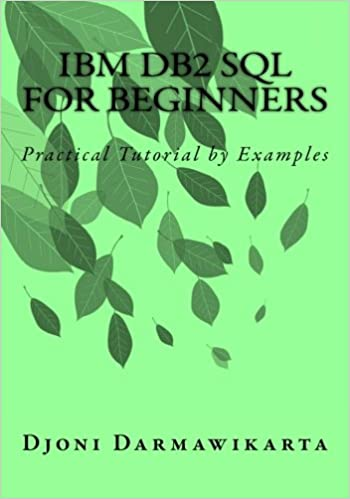 Ibm db2 sql for beginners: practical tutorial by examples: djoni.