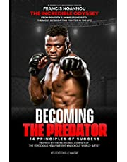 FRANCIS NGANNOU THE INCREDIBLE ODYSSEY FROM POVERTY & HOMELESSNESS TO THE MOST INTIMIDATING FIGHTER IN THE UFC: 14 principles of success inspired by the incredible journey of The ferocious heavyweight knockout world-artist