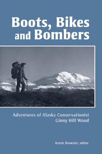 Bomber Wood (Boots, Bikes, and Bombers: Adventures of Alaska Conservationist Ginny Hill Wood (Oral history series))