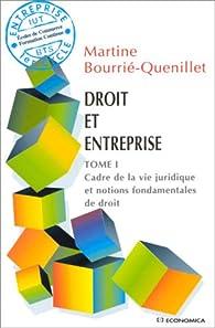 Droit et entreprise tome 1 Cadre de la vie juridique et notions fondamentales de droit par Martine Bourrie-Quenillet