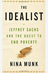The Idealist: Jeffrey Sachs and the Quest to End Poverty by Nina Munk ( 2013 ) Hardcover Hardcover