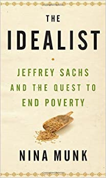 image for The Idealist: Jeffrey Sachs and the Quest to End Poverty by Nina Munk ( 2013 ) Hardcover