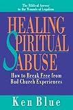 Healing Spiritual Abuse: How to Break Free from Bad