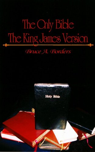 Book: The Only Bible The King James Version by Bruce A. Borders