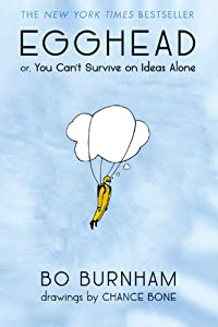 A strange and charming collection of hilariously absurd poetry, writing, and illustration from one of today's most popular young comedians.. .EGGHEAD: Or, You Can't Survive on Ideas AloneBo Burnham was a precocious teenager living in his parents' att...