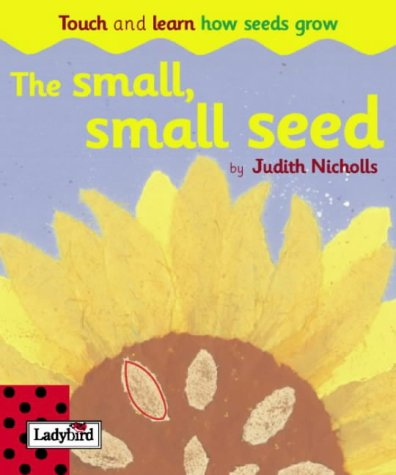 Read Online The Small, Small Seed: A Touch And Learn Board Book (Touch & Learn Board Books) ebook