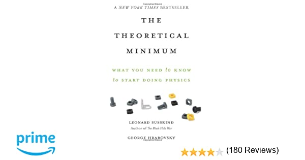 The Theoretical Minimum: What You Need to Know to Start Doing ...