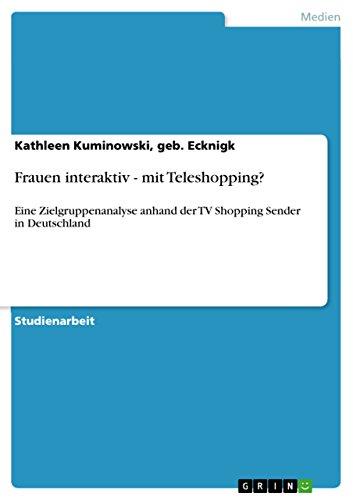 Frauen interaktiv - mit Teleshopping?: Eine Zielgruppenanalyse anhand der TV Shopping Sender in Deutschland